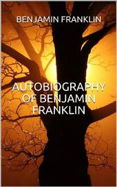 Autobiography of Benjamin Franklin (Illustrated)