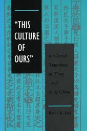 'This Culture of Ours': Intellectual Transitions in T'ang and Sung China