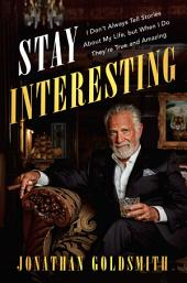 Stay Interesting: I Don't Always Tell Stories About My Life, but When I Do They're True andAmazing
