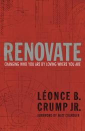 Renovate: Changing Who You Are by Loving Where You Are