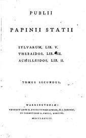 Publii Papinii Statii Sylvarum, lib. v. Thebaidos, lib. xii. Achilleidos, lib. ii: Volume 2