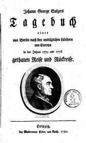 Johann George Sulzers Tagebuch einer von Berlin nach den mittäglichen Ländern von Europa in den Jahren 1775 und 1776 gethanen Reise und Rückreise