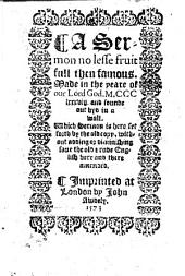 A Sermon no lesse fruitfull then famous. Made in the yeare of our Lord God. M.CCClxxxviij. and founde out hyd in a wall. Which sermon is here set forth by the old copy, etc. [By Thomas Wimbledon.] B.L.