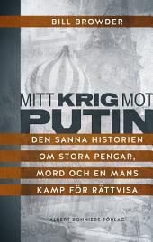 Mitt krig mot Putin: Den sanna historien om stora pengar, mord och en mans kamp för rättvisa