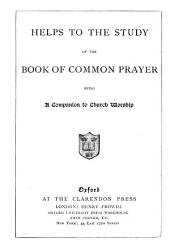Helps to the Study of the Book of Common Prayer: Being a Companion to Church Worship