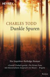 Dunkle Spuren: Ein Inspektor-Rutledge-Roman