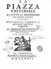 La piazza vniuersale di tutte le professioni del mondo, e nobili et ignobili. Nuouamente formata, e posta in luce da Tomaso Garzoni da Bagnacauallo. ..