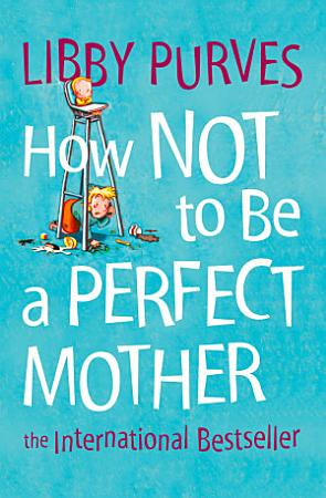 How Not to Be a Perfect Mother PDF