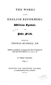 The Works of the English Reformers: William Tyndale and John Frith, Volume 1