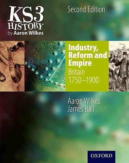 KS3 History by Aaron Wilkes  Industry  Reform   Empire Student Book  1750 1900  PDF