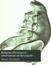 Reliquiæ Diluvianæ: Or Observations on the Organic Remains Contained in Caves, Fissures, and Diluvial Gravel, and on Other Geological Phenomena, Attesting the Action of an Universal Deluge
