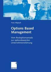 Options Based Management: Vom Realoptionsansatz zur optionsbasierten Unternehmensführung