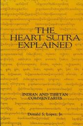 Heart Sutra Explained, The: Indian and Tibetan Commentaries