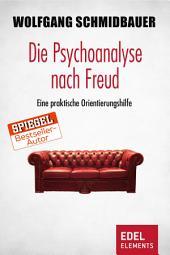 Die Psychoanalyse nach Freud: Eine praktische Orientierungshilfe