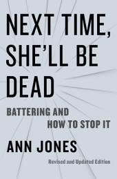 Next Time, She'll Be Dead: Battering and How to Stop It, Revised and Updated Edition