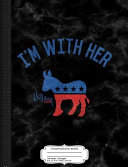 Vintage I'm with Her - Hillary Clinton Composition Notebook: College Ruled 93/4 X 71/2 100 Sheets 200 Pages for Writing