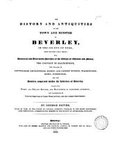 The history and antiquities of the town and minster of Beverley, with historical sketches of the abbeys of Watton and Meaux [&c.].