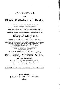 Catalogue of a Choice Collection of Books  in Various Departments of Literature  Including the Entire Library Belonging to Col  Brantz Mayer  of Baltimore  Md PDF