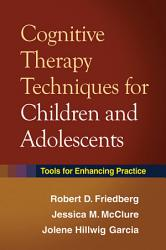 Cognitive Therapy Techniques for Children and Adolescents PDF