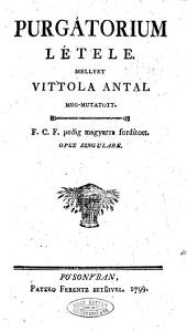 Purgátorium létele. Mellyet Vittola A. meg-mutatott. F. C. F. pedig Magyarra fordított. Opus singulare
