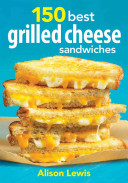 150 Best Grilled Cheese Sandwiches Book