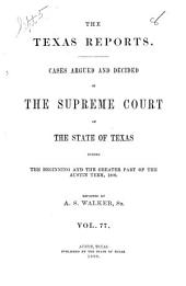 The Texas Reports: Cases Argued and Decided in the Supreme Court of the State of Texas, Volume 77