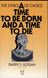 A Time to Be Born and a Time to Die: The Ethics of Choice