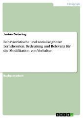 Behavioristische und sozial-kognitive Lerntheorien. Bedeutung und Relevanz für die Modifikation von Verhalten