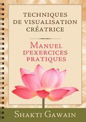 Techniques de visualisation créatrice: Manuel d'exercices pratiques