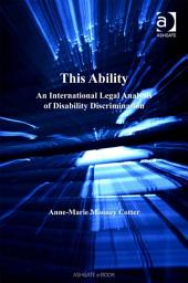 This Ability: An International Legal Analysis of Disability Discrimination