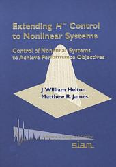 Extending H-infinity Control to Nonlinear Systems: Control of Nonlinear Systems to Achieve Performance Objectives