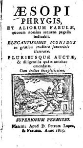 Æsopi Phrygis, et aliorum fabulæ: quorum nomina sequens pagella indicabit
