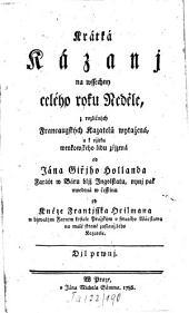 Krátká Kázanj na wssechny celého roku Neděle: Z rozličných Francauzských Kazatelů wytažená, a k vžitku wenkowského lidu zřjzená, Svazek 1