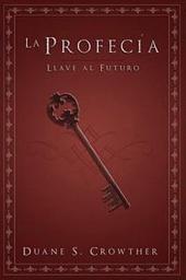 La Profecia/ Prophecy: Llave Al Futuro/ Key to the Future