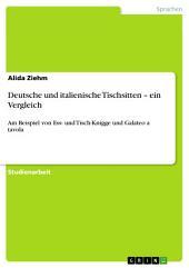 Deutsche und italienische Tischsitten – ein Vergleich: Am Beispiel von Ess- und Tisch-Knigge und Galateo a tavola