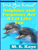Did You Know  Dolphins and Porpoises Are a Lot Like You PDF
