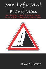 Mind of a Mad Black Man: The Thoughts, Views & Random Banter of a Slightly Unbalanced Black Man