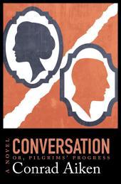 Conversation; or, Pilgrims' Progress: A Novel