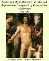 Myths and Myth Makers  Old Tales and Superstitions Interpreted by Comparative Mythology PDF