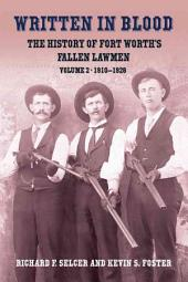 Written in Blood Volume 2: The History of Fort Worth's Fallen Lawmen 1910-1928, Volume 2; Volumes 1910-1928
