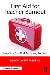 First Aid for Teacher Burnout: How You Can Find Peace and Success