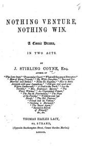 Nothing Venture, Nothing Win: A Comic Drama, in Two Acts, Volume 13, Issue 3