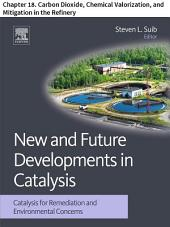 New and Future Developments in Catalysis: Chapter 18. Carbon Dioxide, Chemical Valorization, and Mitigation in the Refinery