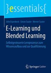 E-Learning und Blended Learning: Selbstgesteuerte Lernprozesse zum Wissensaufbau und zur Qualifizierung