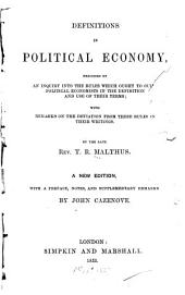 Definitions in political economy: preceded by an inquiry into the rules which ought to guide political economists in the definition and use of their terms; with remarks on the deviation from these rules in their writings