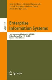 Enterprise Information Systems: 16th International Conference, ICEIS 2014, Lisbon, Portugal, April 27-30, 2014, Revised Selected Papers