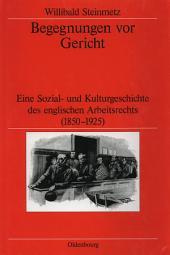 Begegnungen vor Gericht: Eine Sozial- und Kulturgeschichte des englischen Arbeitsrechts (1850-1925)