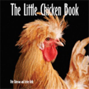The Little Chicken Book  Or  All You Ever Wanted to Know about Chickens But Never Really Thought to Ask