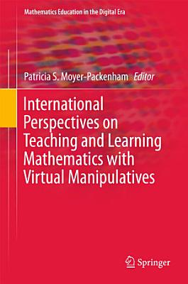 International Perspectives on Teaching and Learning Mathematics with Virtual Manipulatives PDF