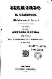 Sermondo il generoso: melodramma in due atti da cantarsi per prima volta nel teatro dell'eccellentissima città di Barcellona, l'anno 1839